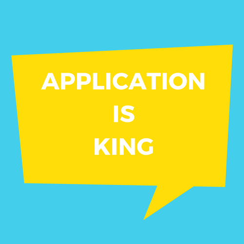 Application is king
